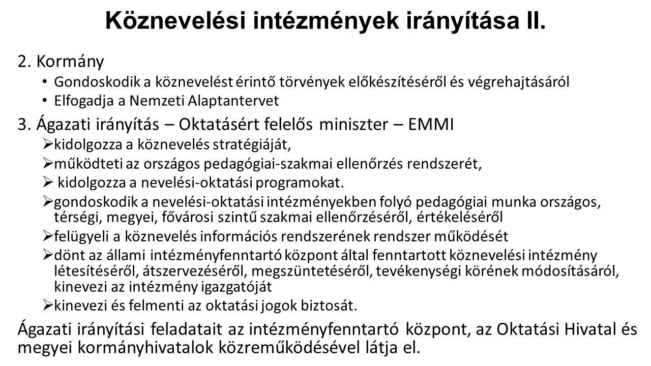 Köznevelési intézmények irányítása II. 2. Kormány Gondoskodik a köznevelést érintő törvények előkészítéséről és végrehajtásáról Elfogadja a Nemzeti Al