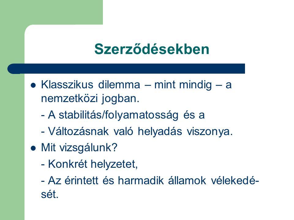 Szerződésekben Klasszikus dilemma – mint mindig – a nemzetközi jogban. - A stabilitás/folyamatosság és a - Változásnak való helyadás viszonya. Mit viz