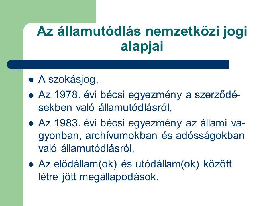 Az államutódlás nemzetközi jogi alapjai A szokásjog, Az 1978. évi bécsi egyezmény a szerződé- sekben való államutódlásról, Az 1983. évi bécsi egyezmén