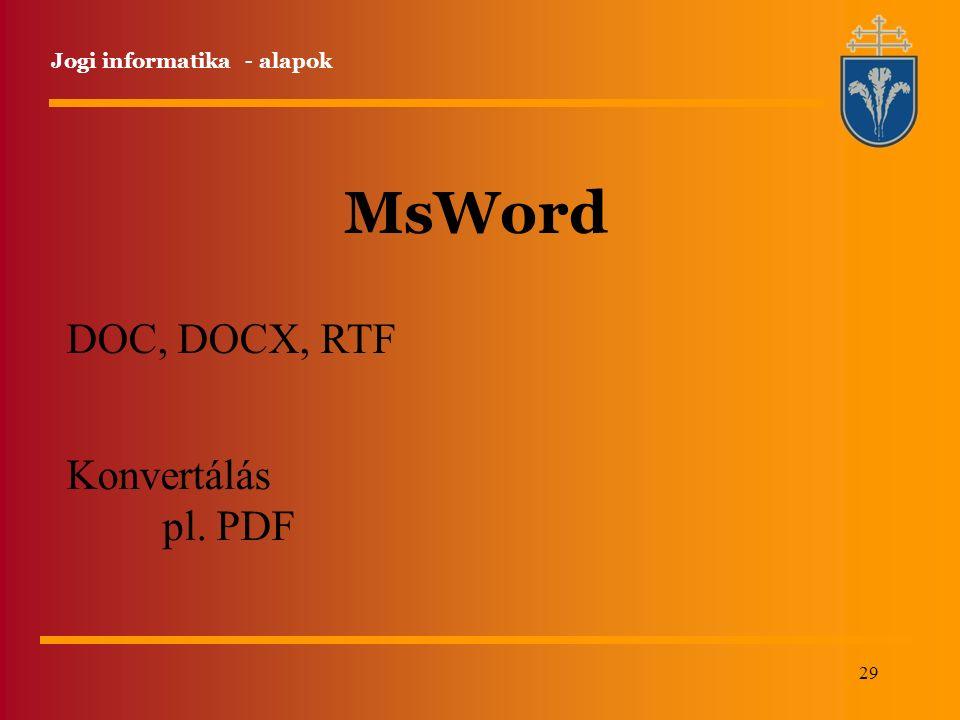 29 Jogi informatika - alapok MsWord DOC, DOCX, RTF Konvertálás pl. PDF