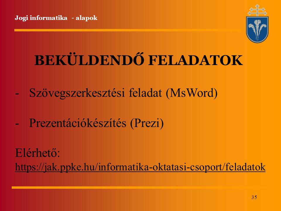 35 Jogi informatika - alapok BEKÜLDENDŐ FELADATOK -Szövegszerkesztési feladat (MsWord) -Prezentációkészítés (Prezi) Elérhető: https://jak.ppke.hu/info