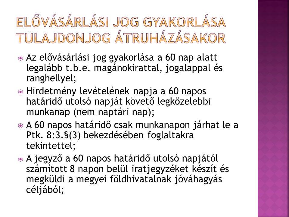  Az elővásárlási jog gyakorlása a 60 nap alatt legalább t.b.e. magánokirattal, jogalappal és ranghellyel;  Hirdetmény levételének napja a 60 napos h
