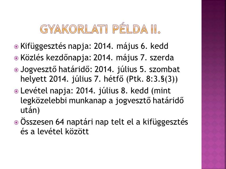  Kifüggesztés napja: 2014. május 6. kedd  Közlés kezdőnapja: 2014. május 7. szerda  Jogvesztő határidő: 2014. július 5. szombat helyett 2014. júliu