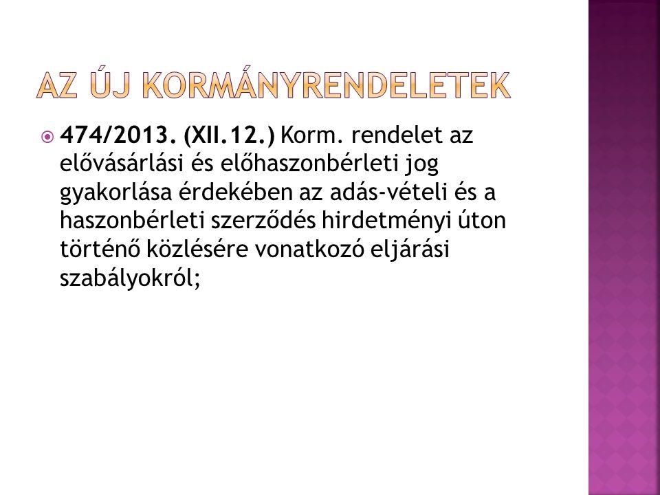  474/2013. (XII.12.) Korm. rendelet az elővásárlási és előhaszonbérleti jog gyakorlása érdekében az adás-vételi és a haszonbérleti szerződés hirdetmé