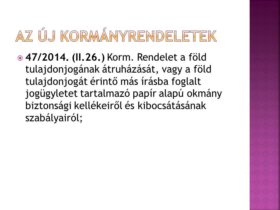  47/2014. (II.26.) Korm. Rendelet a föld tulajdonjogának átruházását, vagy a föld tulajdonjogát érintő más írásba foglalt jogügyletet tartalmazó papí