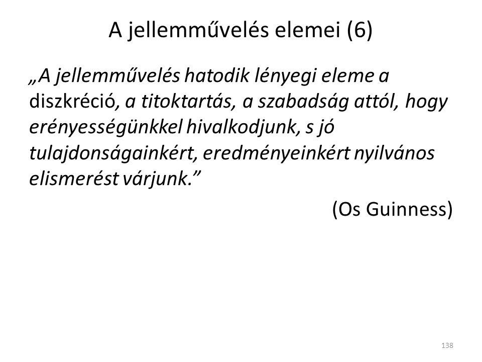 """A jellemművelés elemei (6) """"A jellemművelés hatodik lényegi eleme a diszkréció, a titoktartás, a szabadság attól, hogy erényességünkkel hivalkodjunk, s jó tulajdonságainkért, eredményeinkért nyilvános elismerést várjunk. (Os Guinness) 138"""