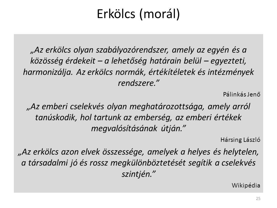 """Erkölcs (morál) """"Az erkölcs olyan szabályozórendszer, amely az egyén és a közösség érdekeit – a lehetőség határain belül – egyezteti, harmonizálja."""