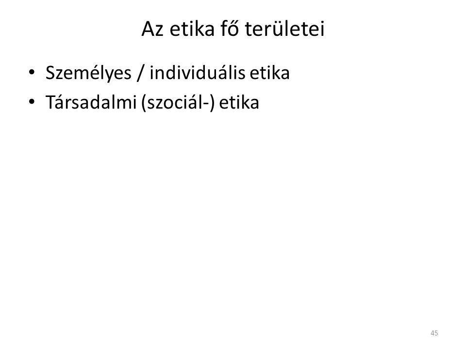 Az etika fő területei Személyes / individuális etika Társadalmi (szociál-) etika 45