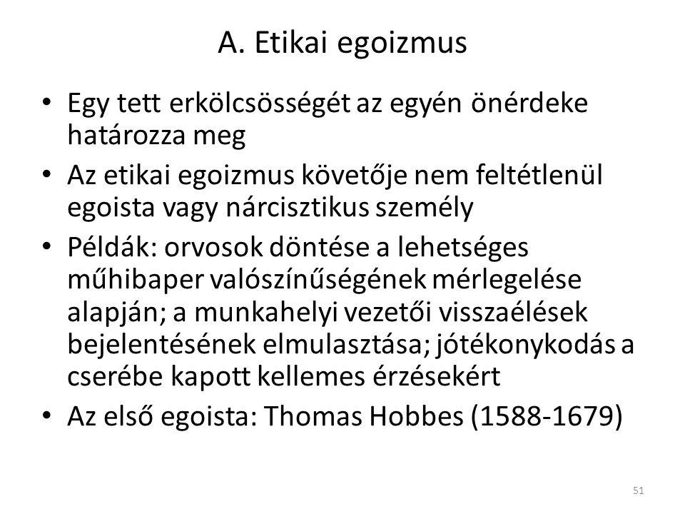 A. Etikai egoizmus Egy tett erkölcsösségét az egyén önérdeke határozza meg Az etikai egoizmus követője nem feltétlenül egoista vagy nárcisztikus szemé