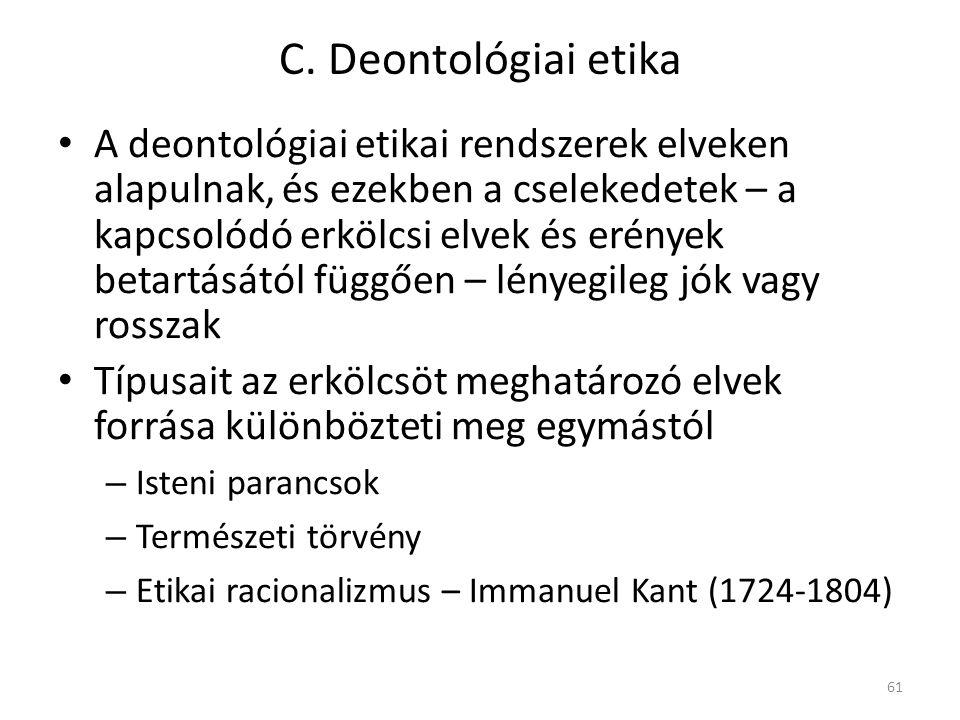 C. Deontológiai etika A deontológiai etikai rendszerek elveken alapulnak, és ezekben a cselekedetek – a kapcsolódó erkölcsi elvek és erények betartásá