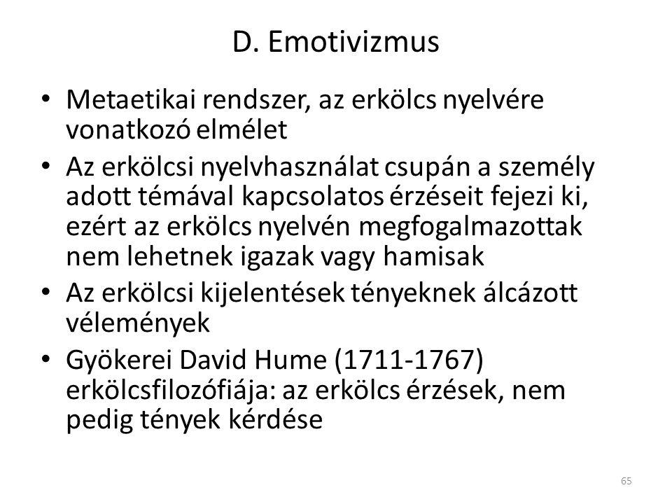 D. Emotivizmus Metaetikai rendszer, az erkölcs nyelvére vonatkozó elmélet Az erkölcsi nyelvhasználat csupán a személy adott témával kapcsolatos érzése