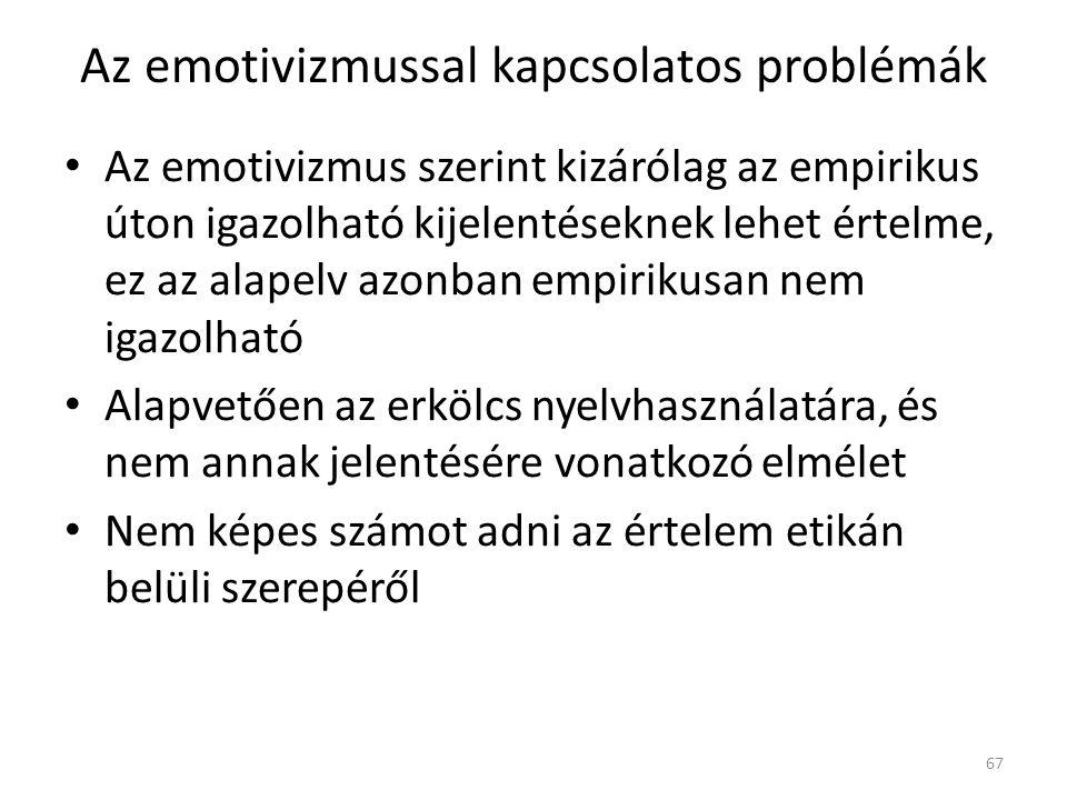 Az emotivizmussal kapcsolatos problémák Az emotivizmus szerint kizárólag az empirikus úton igazolható kijelentéseknek lehet értelme, ez az alapelv azonban empirikusan nem igazolható Alapvetően az erkölcs nyelvhasználatára, és nem annak jelentésére vonatkozó elmélet Nem képes számot adni az értelem etikán belüli szerepéről 67