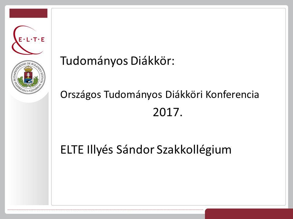 Tudományos Diákkör: Országos Tudományos Diákköri Konferencia 2017. ELTE Illyés Sándor Szakkollégium