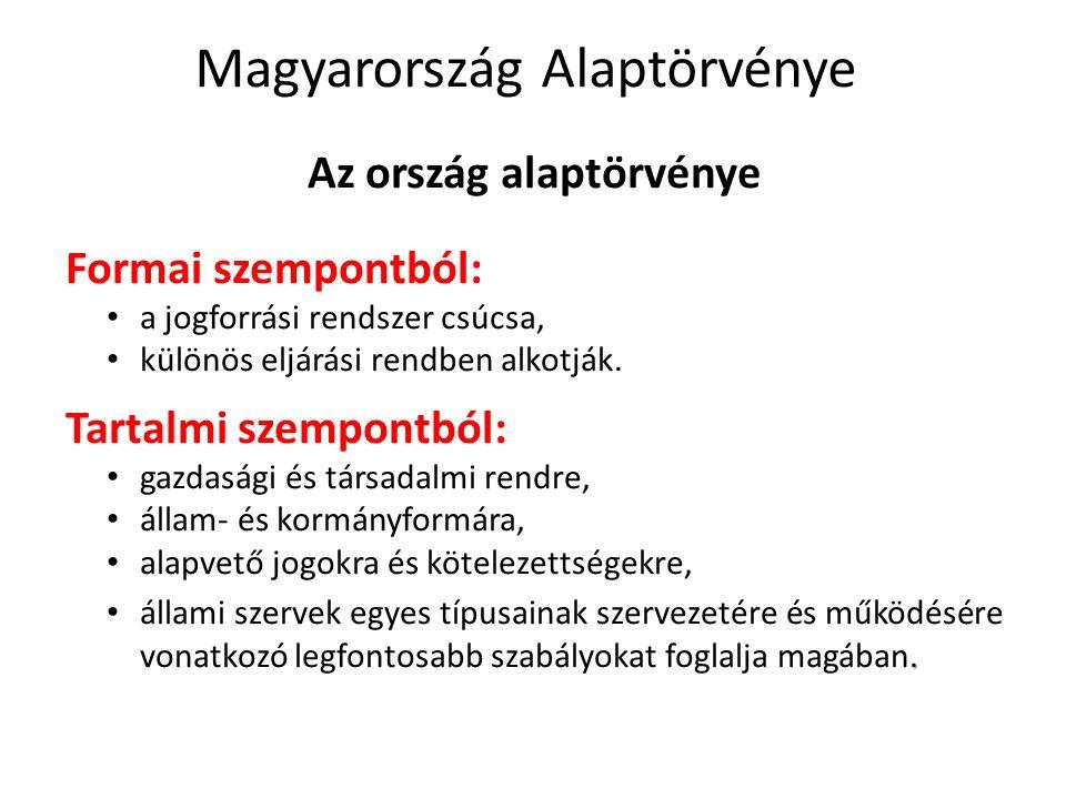 Magyarország Alaptörvénye Az ország alaptörvénye Formai szempontból: a jogforrási rendszer csúcsa, különös eljárási rendben alkotják.