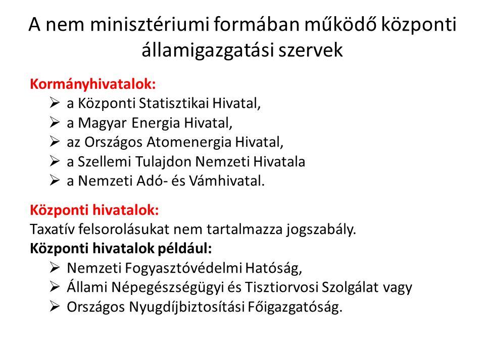 A nem minisztériumi formában működő központi államigazgatási szervek Kormányhivatalok:  a Központi Statisztikai Hivatal,  a Magyar Energia Hivatal,  az Országos Atomenergia Hivatal,  a Szellemi Tulajdon Nemzeti Hivatala  a Nemzeti Adó- és Vámhivatal.