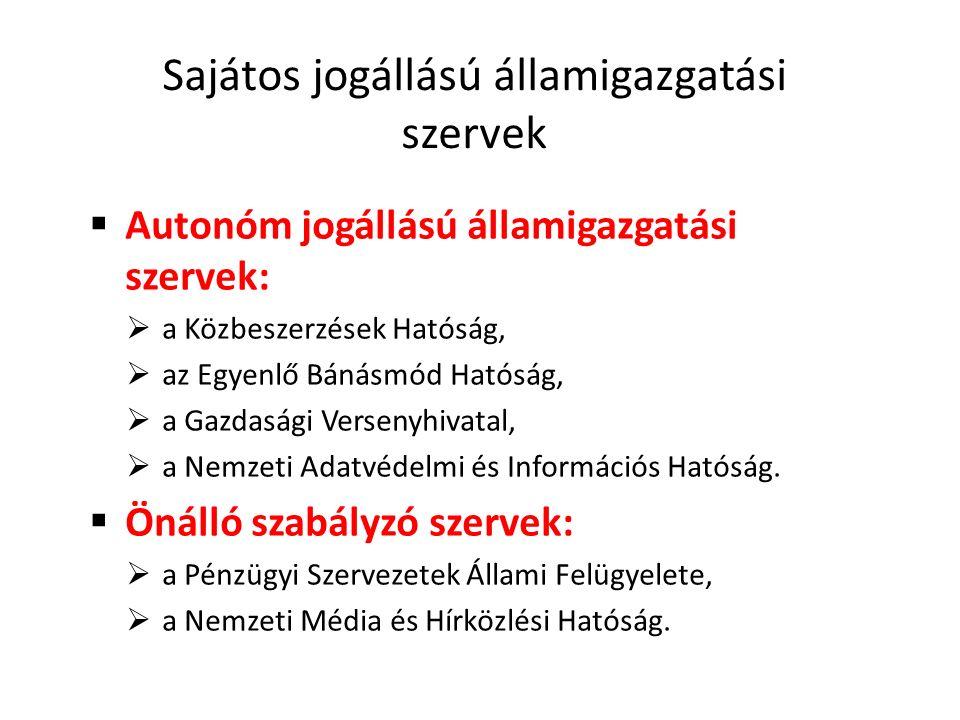 Sajátos jogállású államigazgatási szervek  Autonóm jogállású államigazgatási szervek:  a Közbeszerzések Hatóság,  az Egyenlő Bánásmód Hatóság,  a
