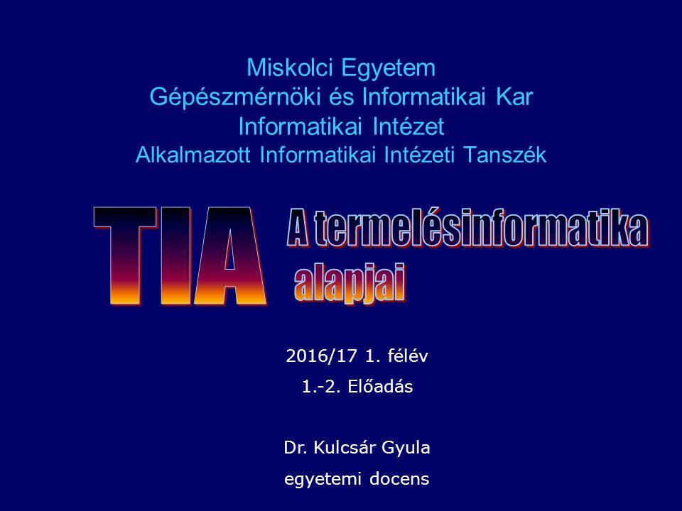 A termelésinformatika alapjai GEIAK150-B 1.-2.előadás: Alapfogalmak 2016/17 1.