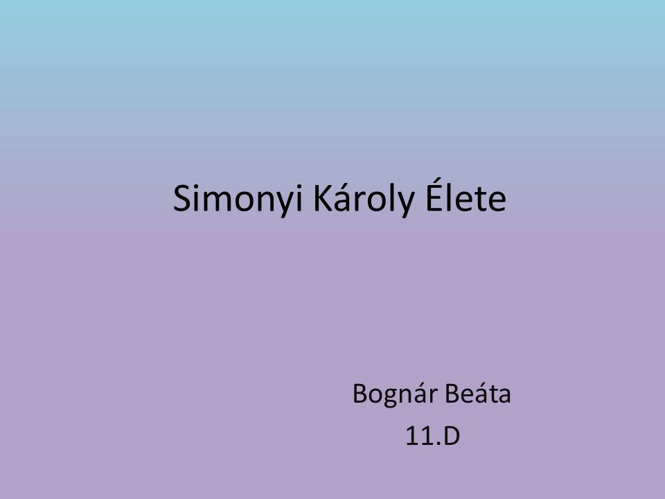 Simonyi Károly Élete Bognár Beáta 11.D