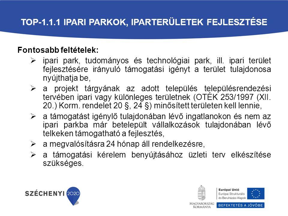 TOP-1.1.1 IPARI PARKOK, IPARTERÜLETEK FEJLESZTÉSE Fontosabb feltételek:  ipari park, tudományos és technológiai park, ill.