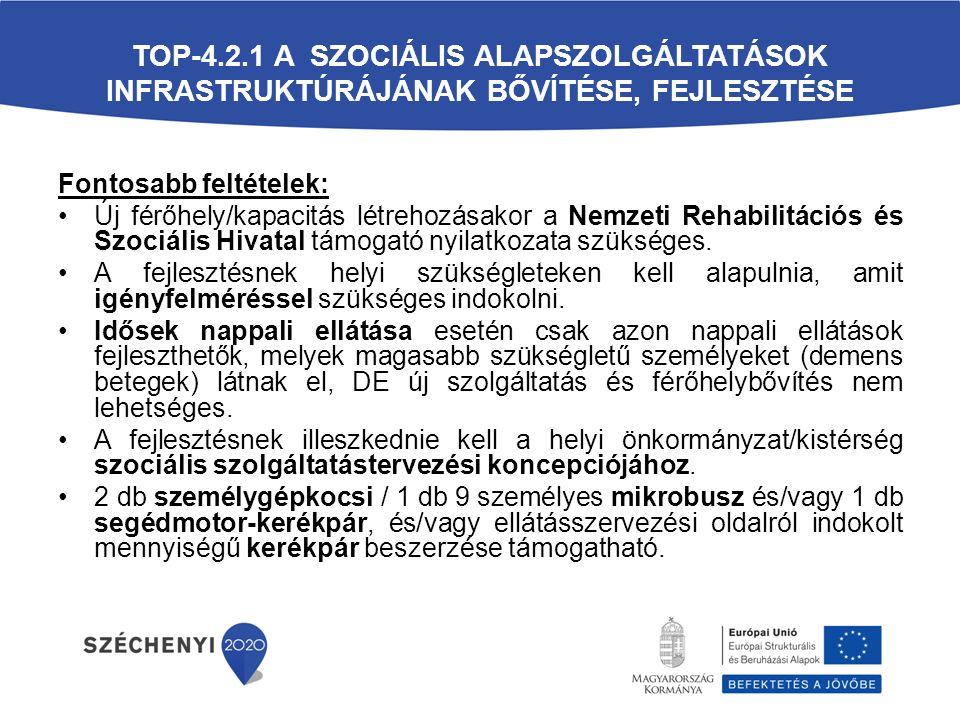 Fontosabb feltételek: Új férőhely/kapacitás létrehozásakor a Nemzeti Rehabilitációs és Szociális Hivatal támogató nyilatkozata szükséges.