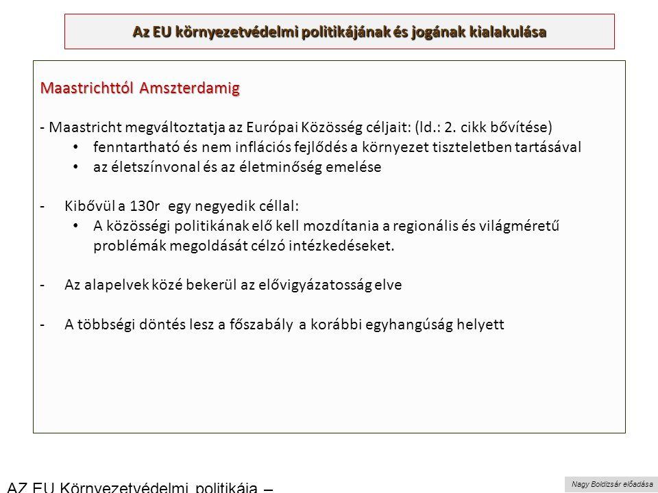 Nagy Boldizsár előadása Az EU környezetvédelmi politikájának és jogának kialakulása Maastrichttól Amszterdamig - Maastricht megváltoztatja az Európai Közösség céljait: (ld.: 2.