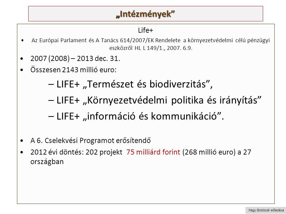 """Nagy Boldizsár előadása """"Intézmények Life+ Az Európai Parlament és A Tanács 614/2007/EK Rendelete a környezetvédelmi célú pénzügyi eszközről HL L 149/1., 2007."""