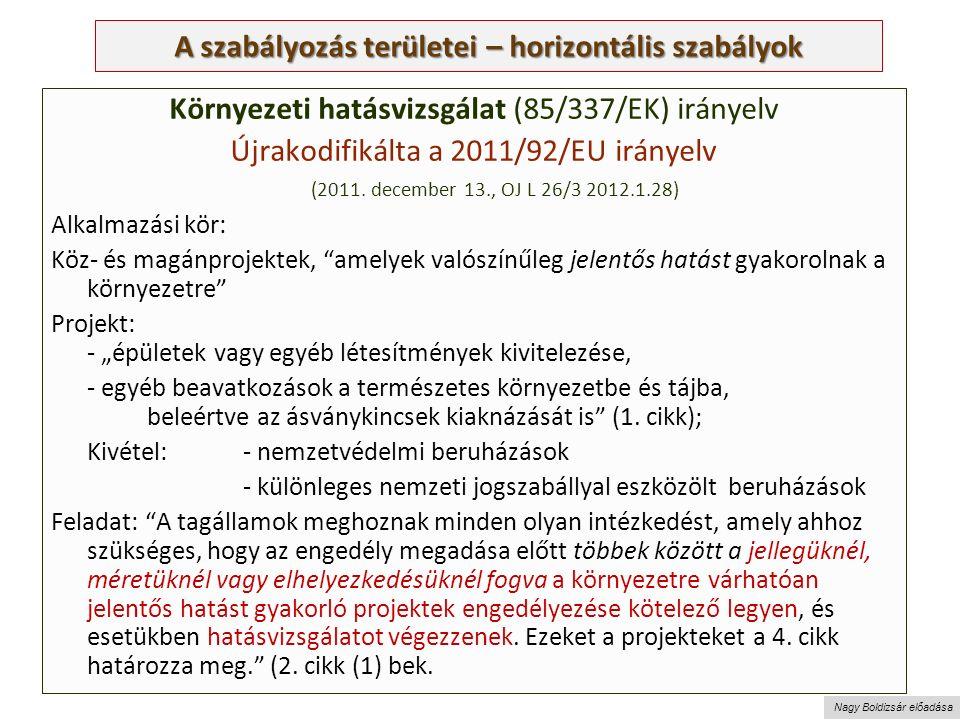 Nagy Boldizsár előadása A szabályozás területei – horizontális szabályok Környezeti hatásvizsgálat (85/337/EK) irányelv Újrakodifikálta a 2011/92/EU irányelv (2011.