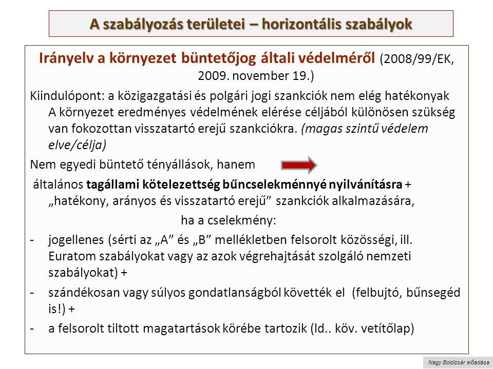 Nagy Boldizsár előadása A szabályozás területei – horizontális szabályok Irányelv a környezet büntetőjog általi védelméről (2008/99/EK, 2009.