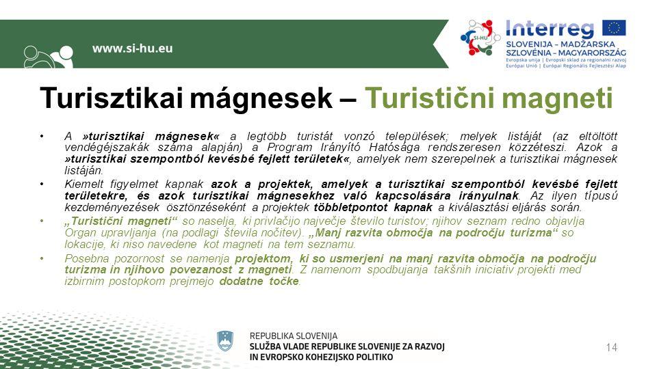 Turisztikai mágnesek – Turistični magneti A »turisztikai mágnesek« a legtöbb turistát vonzó települések; melyek listáját (az eltöltött vendégéjszakák száma alapján) a Program Irányító Hatósága rendszeresen közzéteszi.
