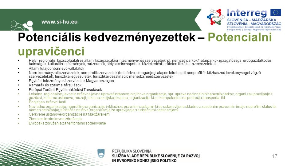 Potenciális kedvezményezettek – Potencialni upravičenci Helyi, regionális, közszolgálati és állami közigazgatási intézmények és szervezeteik, pl.