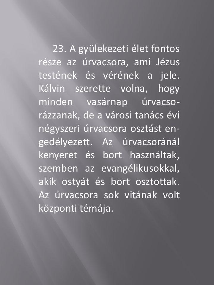 23.A gyülekezeti élet fontos része az úrvacsora, ami Jézus testének és vérének a jele.