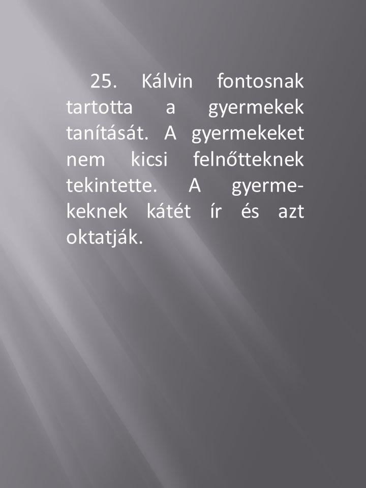 25.Kálvin fontosnak tartotta a gyermekek tanítását.