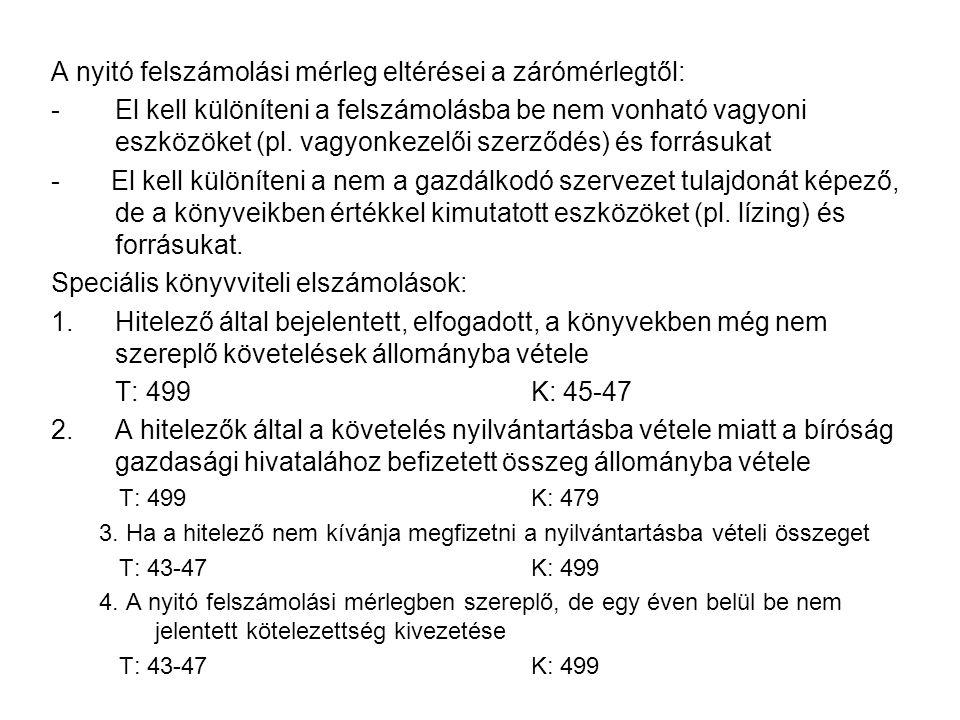 A nyitó felszámolási mérleg eltérései a zárómérlegtől: -El kell különíteni a felszámolásba be nem vonható vagyoni eszközöket (pl. vagyonkezelői szerző