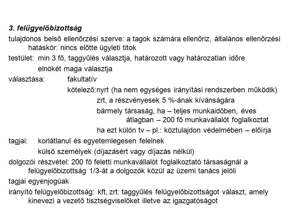 3. felügyelőbizottság tulajdonos belső ellenőrzési szerve: a tagok számára ellenőriz, általános ellenőrzési hatáskör: nincs előtte ügyleti titok testü