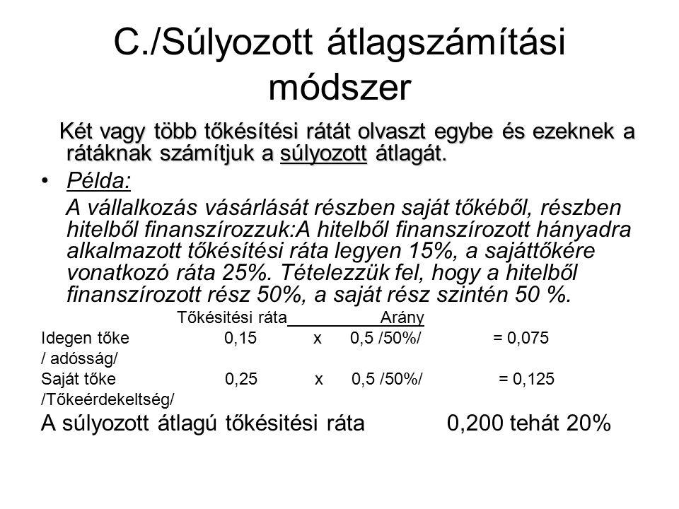C./Súlyozott átlagszámítási módszer Két vagy több tőkésítési rátát olvaszt egybe és ezeknek a rátáknak számítjuk a súlyozott átlagát.