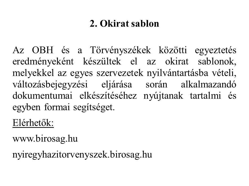 2. Okirat sablon Az OBH és a Törvényszékek közötti egyeztetés eredményeként készültek el az okirat sablonok, melyekkel az egyes szervezetek nyilvántar