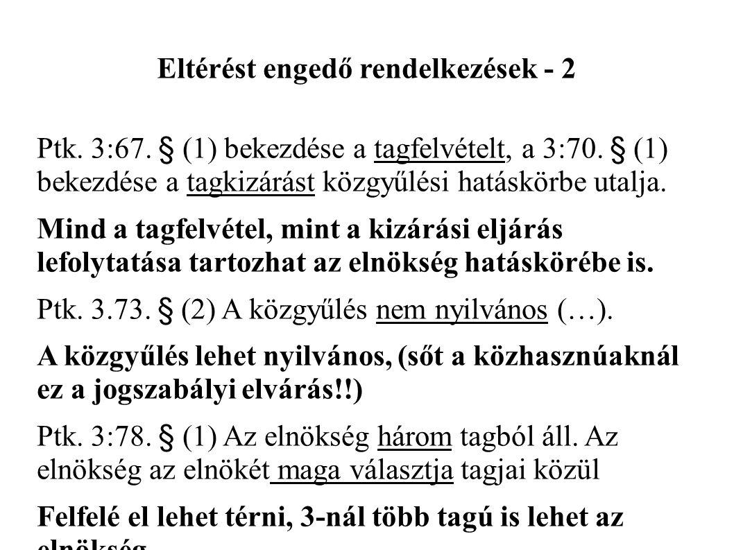 Eltérést engedő rendelkezések - 2 Ptk. 3:67. § (1) bekezdése a tagfelvételt, a 3:70.