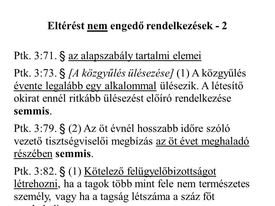 Eltérést nem engedő rendelkezések - 2 Ptk. 3:71. § az alapszabály tartalmi elemei Ptk.