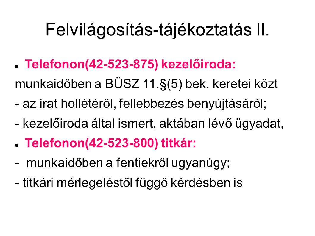 Felvilágosítás-tájékoztatás II. Telefonon(42-523-875) kezelőiroda: munkaidőben a BÜSZ 11.§(5) bek.