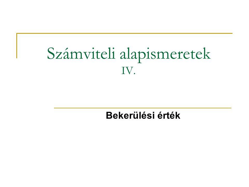 Számviteli alapismeretek IV. Bekerülési érték