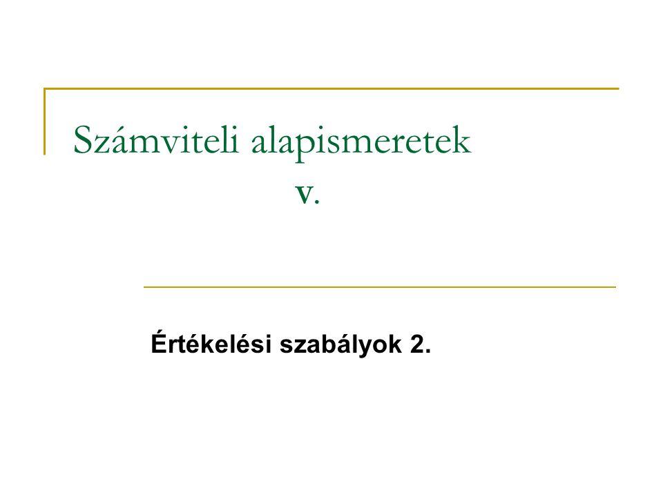 Számviteli alapismeretek V. Értékelési szabályok 2.