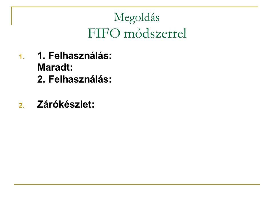 Megoldás FIFO módszerrel 1. 1. Felhasználás: Maradt: 2. Felhasználás: 2. Zárókészlet: