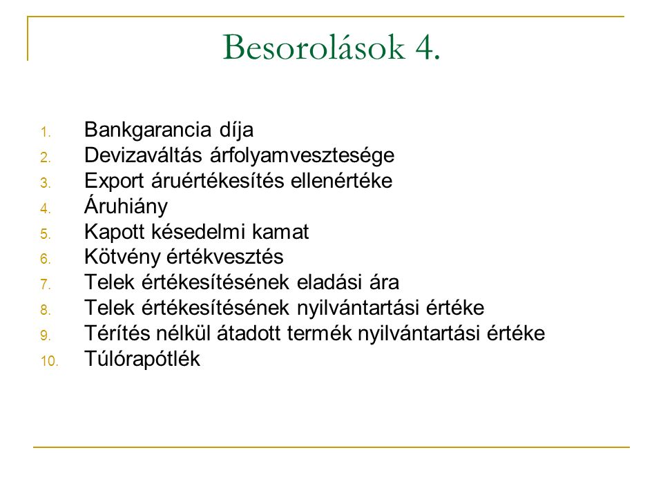 Besorolások 4. 1. Bankgarancia díja 2. Devizaváltás árfolyamvesztesége 3.