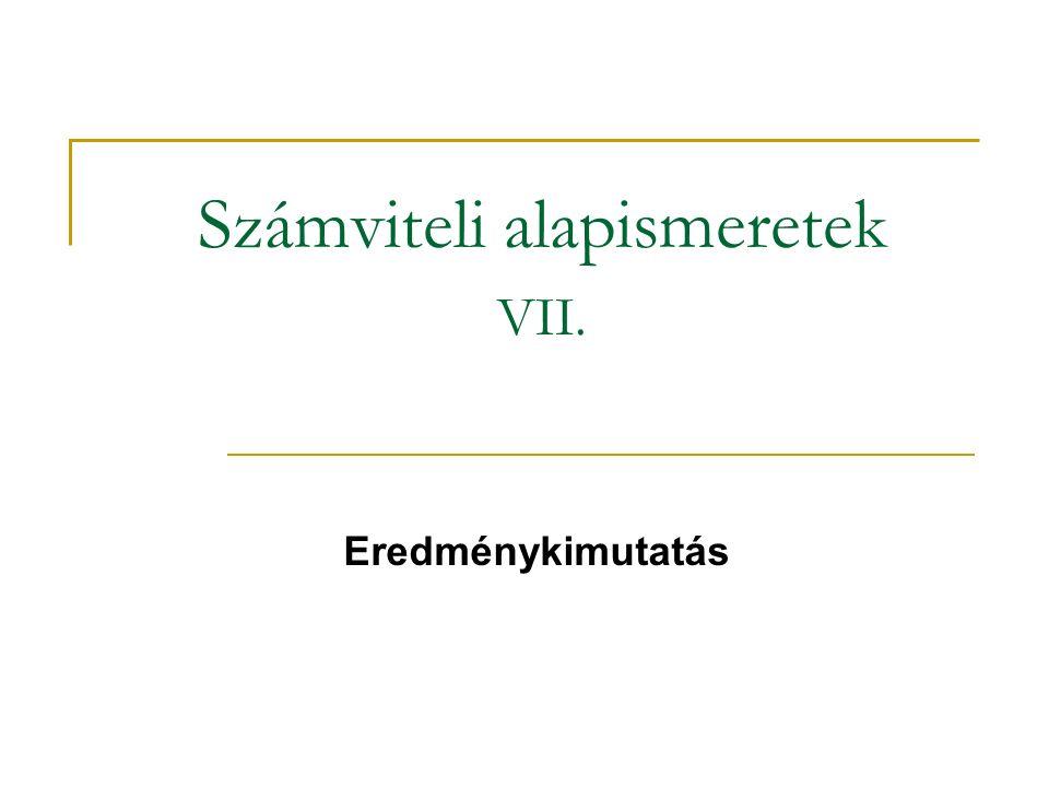 Számviteli alapismeretek VII. Eredménykimutatás