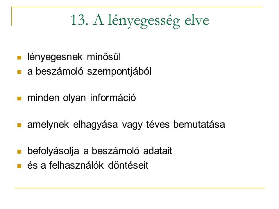 13. A lényegesség elve lényegesnek minősül a beszámoló szempontjából minden olyan információ amelynek elhagyása vagy téves bemutatása befolyásolja a b
