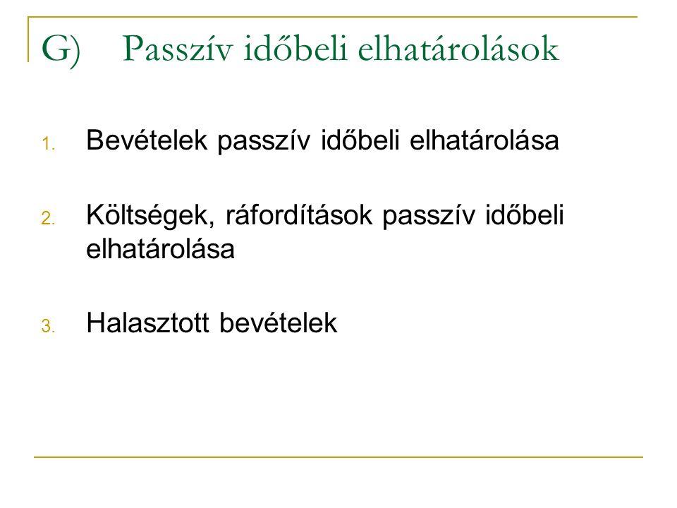 G) Passzív időbeli elhatárolások 1. Bevételek passzív időbeli elhatárolása 2.