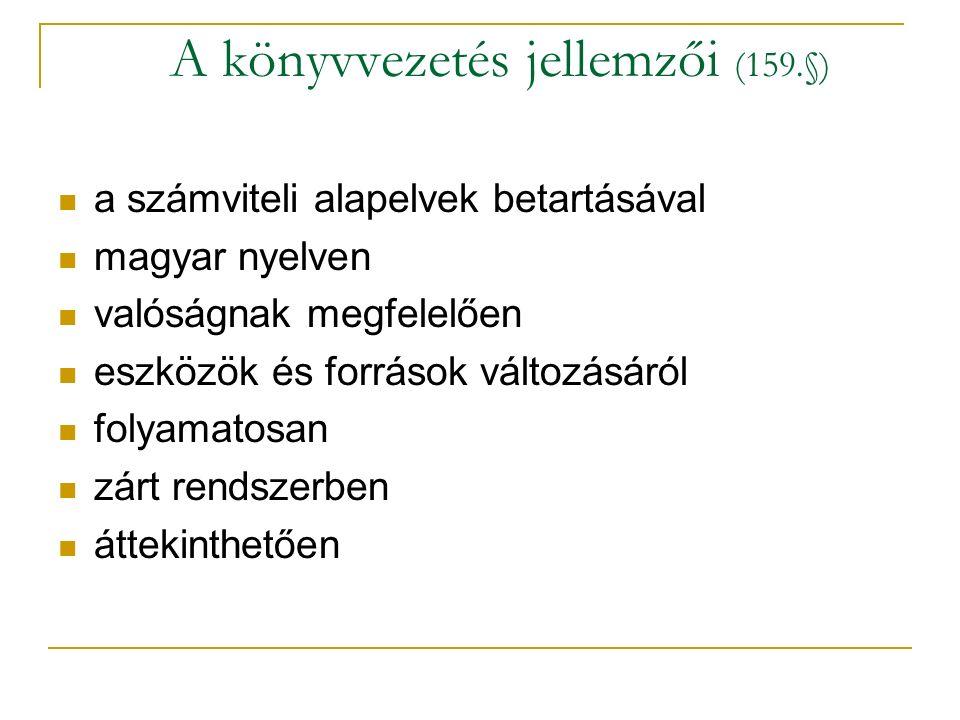 A könyvvezetés jellemzői (159.§) a számviteli alapelvek betartásával magyar nyelven valóságnak megfelelően eszközök és források változásáról folyamatosan zárt rendszerben áttekinthetően