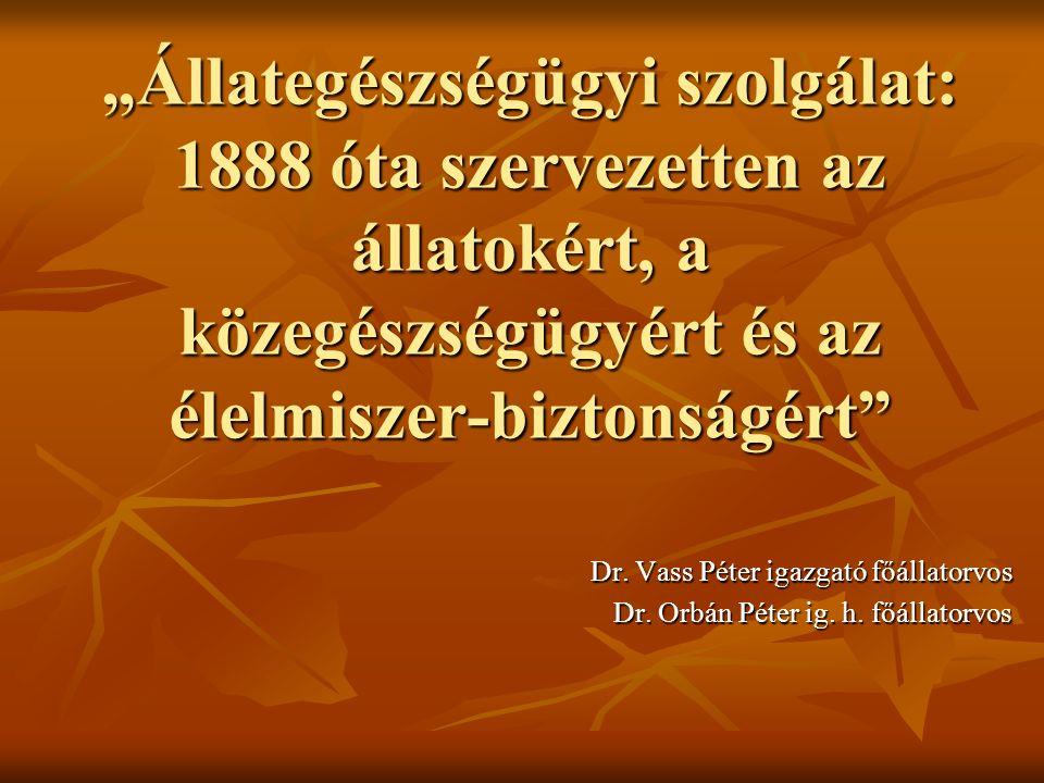 """""""Állategészségügyi szolgálat: 1888 óta szervezetten az állatokért, a közegészségügyért és az élelmiszer-biztonságért Dr."""