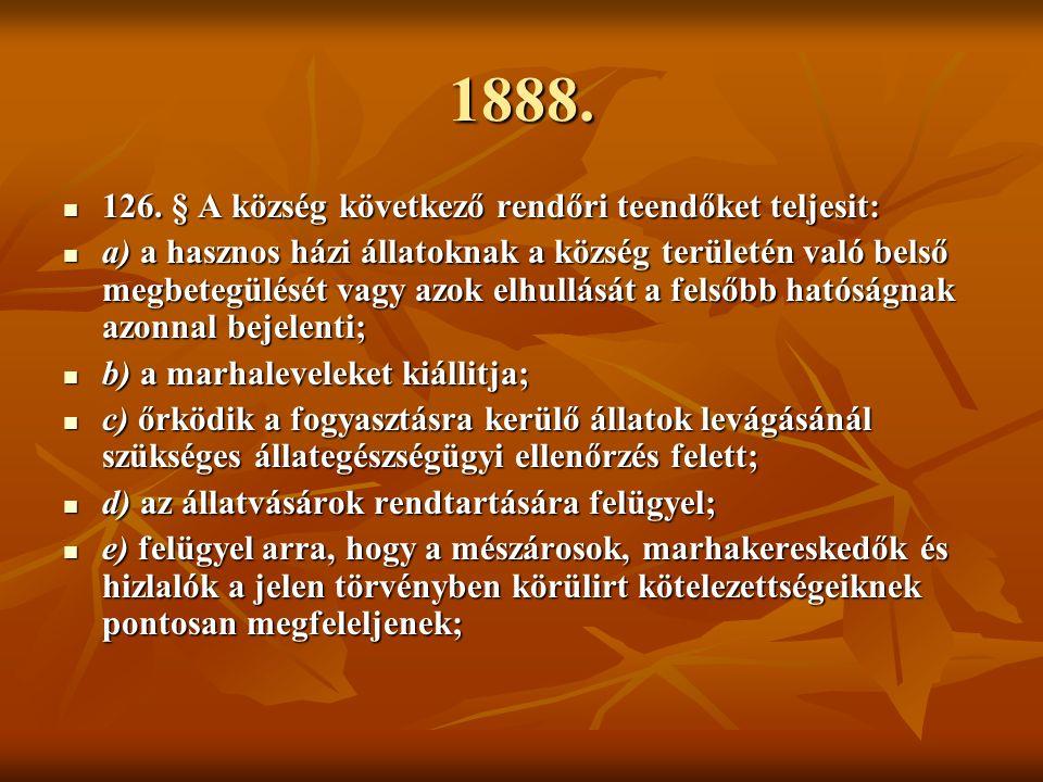 1888. 126. § A község következő rendőri teendőket teljesit: 126.