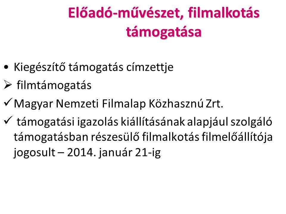 Előadó-művészet, filmalkotás támogatása Kiegészítő támogatás címzettje  filmtámogatás Magyar Nemzeti Filmalap Közhasznú Zrt.